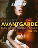 Immisch, T. O.: Die Zweite Avantgarde: Das Fotoforum Kassel, 1972-1982