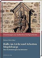 Halle im Licht und Schatten Magdeburgs. Eine…