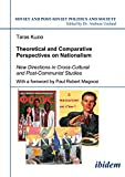 Taras Kuzio: Theoretical and Comparative Perspectives on Nationalism: New Directions in Cross-Cultural and Post-Communist Studies (Soviet and Post-Soviet Politics and Society 71) (Volume 71)