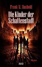 Die Kinder der Schattenstadt by Frank W.…