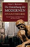 Peter L. Bernstein: Die Entstehung der modernen Finanztheorie: Von der Theorie in die Machtzentren der Weltwirtschaft