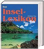 Das Insel-Lexikon. Alle Inseln dieser Welt…