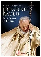 Johannes Paul II. Sein Leben by Andreas…