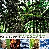 Philip Carr-Gomm: Wilde Weisheit Meditationen: Die vier Elemente unserer Natur