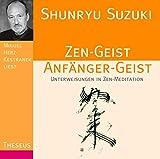 Shunryu Suzuki: Zen-Geist Anfanger-Geist: Unterweisungen in Zen-Meditation