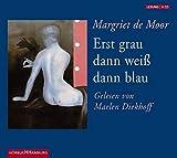Moor, Margriet de: Erst grau dann weiß dann blau. 6 CDs