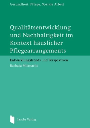 qualittsentwicklung-und-nachhaltigkeit-im-kontext-huslicher-pflegearrangement-entwicklungstrends-und-perspektiven-german-edition