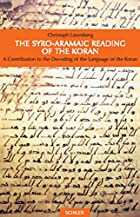 The Syro-Aramaic Reading of the Koran: A…
