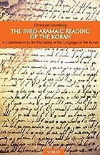 The Syro-Aramaic Reading of the Koran: A…