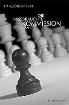 Die missbrauchte Kommission: Biografie by…