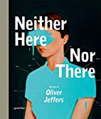 Neither Here Nor There: The Art of Oliver…