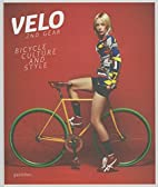 Velo--2nd Gear: Bicycle Culture and Style by…