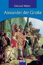 Alexander der Große by Edmund Weber
