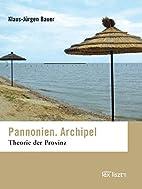 Pannonien. Archipel: Theorie der Provinz by…