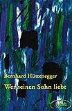 Bernhard Hüttenegger: Wer seinen Sohn liebt