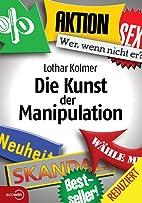 Die Kunst der Manipulation by Lothar Kolmer
