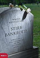 Stirb bankrott!: Lebenslange Finanzplanung,…