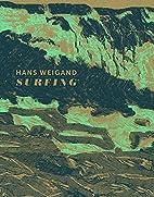 Hans Weigand: Surfing by Mario Codognato