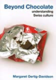 Oertig-Davidson, Margaret: Beyond Chocolate: Understanding Swiss Culture