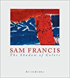 Sam Francis: The Shadow of Colors by Peter…