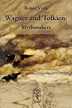 Wagner and Tolkien: Mythmakers by Renée…