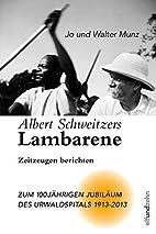 Albert Schweitzers Lambarene Zeitzeugen…