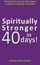Spiritually Stronger In 40 Days! by Serge…