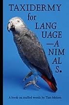 Tine Melzer - Taxidermy For Language-Animals…