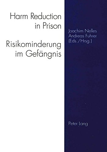 harm-reduction-in-prison-risikominderung-im-gefngnis-strategies-against-drugs-aids-and-risk-behaviour-strategien-gegen-drogen-aids-und-risikoverhalten-english-and-german-edition