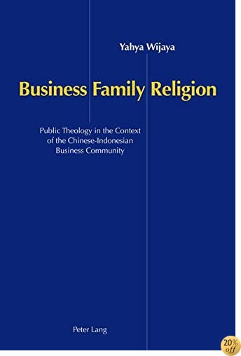 Business, Family and Religion: Public Theology in the Context of the Chinese-Indonesian Business Community