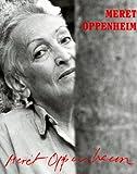 Curiger, Bice: Meret Oppenheim: A Different Retrospective