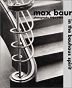 Max Baur: In the Bauhaus Spirit: Photographs…