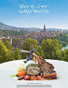Bern for Gourmets by Annette Weber