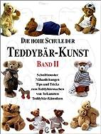 Die Hohe Schule der Teddybär-Kunst. Bd. II…