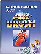Airbrush. Das große Technikbuch by José M.…
