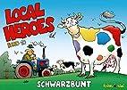 Local Heroes. BD 10: Schwarzbunt by Kim…