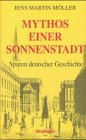 Moller, Jens Martin: Mythos Einer Sonnenstadt: Karlsruhe, Spuren Deutscher Geschichte