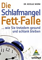 Die Schlafmangel-Fett-Falle by Nicolai Worm