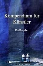 Kompendium für Künstler. Ein Ratgeber by…