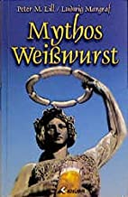 Mythos Weißwurst by Peter M. Lill
