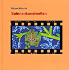 Spinnenkunstwelten by Rainar Nitzsche (Hg.)