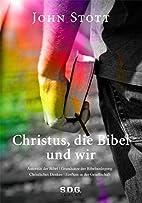 Christus, die Bibel und wir by John Stott