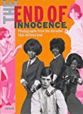 Jobey, Liz: The End of Innocence: Photographs from the Decades That Defined Pop  The 1950s to the 1970s