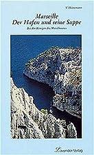 Marseille, Der Hafen und seine Suppe by…