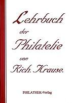 Lehrbuch der Philatelie by KRAUSE Richard