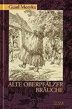 Alte Oberpfälzer Bräuche: Von Neujahr bis…