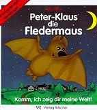 Peter- Klaus die Fledermaus. Komm, ich zeig…