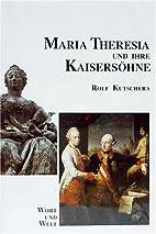 Maria Theresia und ihre Kaisersöhne by Rolf…