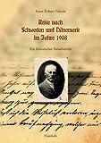 Pietsch, Ernst Robert: Reise nach Schweden und Danemark im Jahre 1908 (Kritische Studien zu Geschichte und Gegenwart) (German Edition)