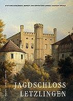 Jagdschloss Letzlingen. Teil 1: 1559 - 1861.…